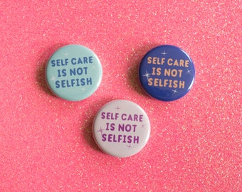 Self Care is not Selfish - Pinback Button - Magnet - Pocket Mirror