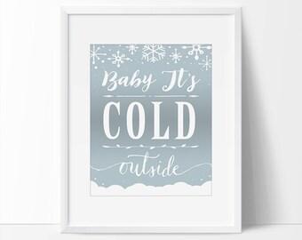 Baby Its Cold Outside Printable, Printable Christmas Decor, 5 x 7, 8 x 10, Xmas Printable, Christmas Decor, Xmas Wall Decor.