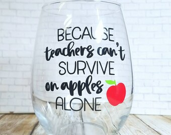 Because Teachers Cant Survive On Apples Alone - Teacher Wine Glass - Beer Mug - Teacher Appreciation Gift - Back To School Gift