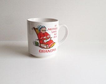 Vintage Ask Grandma Mug / If Mother Says NO Ask Grandma / Cute Kitcsh Coffee Mug