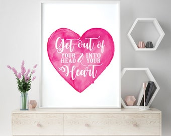 Get out of Your Head & Into Your Heart (Printable Art Quote) Art of Mindfulness - Keep Calm wall art, Love print, printable art, wall decor