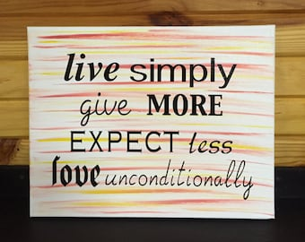 "Hand Painted Stretched Canvas w/ Vinyl Lettering ""Live Simply-Give More-Expect Less-Love Unconditionally"" 11x14"
