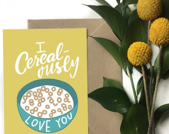 I cereal-ously love you - Greeting card