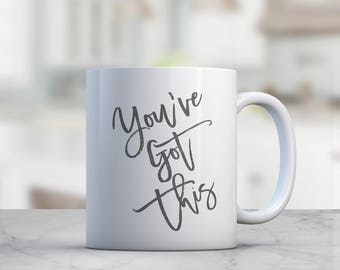 You've got this mug, inspirational coffee cup, motivation mug, graduation gift, class of 2018 gift, pep talk coffee mug, inspirational gift