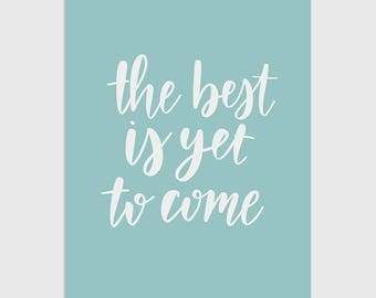 The Best is Yet To Come / 8x10 Hand-Lettered Print / Instant Digital Download