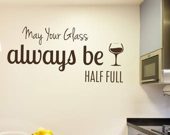 May Your Glass Always Be Half Full - Vinyl Quote Decal
