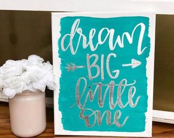 Dream big little one - quotes on canvas, nursery sign, nursery decor, quote sign, quote canvas, hand lettered sign, arrow, custom sign