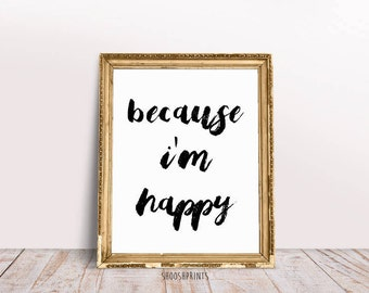 Because i'm happy, Quote Typography, Inspirational print, Motivational wall art,  Inspirational Poster, Art Digital, Gallery Wall, Printable