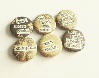 Book lover pinbacks Magnets or Hollow Backs - badges - 1 inch - bibliophile - read banned books - Book Junkie - read more - book was better