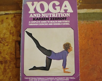 YOGA and NUTRITION by Kareen Zebroff, First UK Edition, Corgi, 1978, Complete Guide, Illustrated, Asansa, Exercises