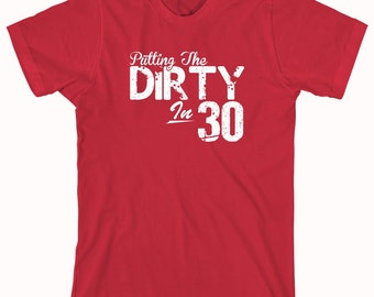 Putting The Dirty In 30 Shirt, 30th birthday shirt, funny birthday shirt, party, celebration - ID: 808