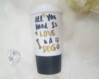 All You Need Is Love And A Dog Mug, I Love Dogs Mug, Dog Glitter Mug, Custom Dog Mug, Dog Quote, Custom Glitter Mug, Glitter Travel Mug, Dog