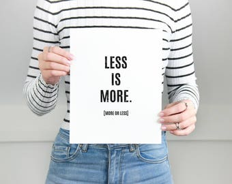 "PRINTABLE Poster Set of 3: ""Less is More, More or Less"" 20x30'', 5x7'', A4 sizes, DIY Black and white modern Prints for your home"