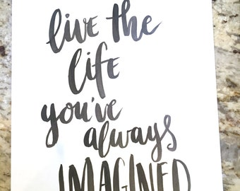 Live the Life You've Always Imagined -- prints or cards