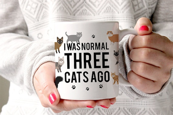 Coffee Mug I Was Normal Three Cats Ago Mug - Funny Mug - Cat lover Mug