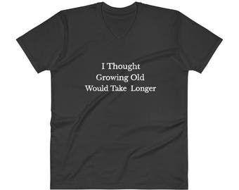 I thought Growing Old would Take Longer, V-Neck T-Shirt