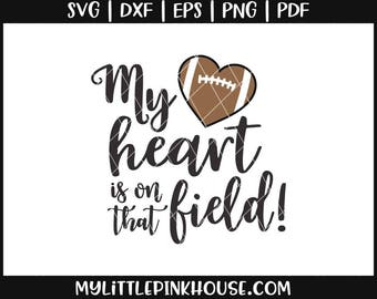 My Heart Is On That Field, Football svg, football mom, southern svg, svg files, cricut designs, cricut downloads, silhouette designs, svg
