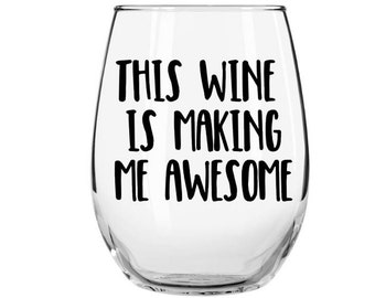 This Wine is Making Me Awesome Stemless Wine Glass