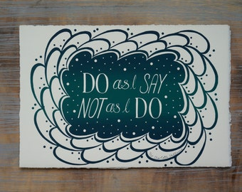 Do as I say, not as I Do - Screen printed quote