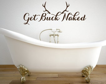 Get Buck Naked   Get Naked Decal   Bathroom Wall Decor   Get Naked   Bathtub