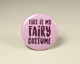 This is my Fairy Costume, Halloween Button Pin, Fairy Costume Badge, Fairy Pin Back Button, Fairy Costume Button Pin