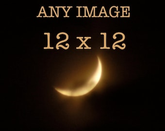 12 x 12 inches, Choose any Photograph, moon photography, moon picture, moon photo,