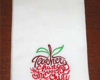 Teachers change the world one child at a time Machine Embroidery Flour Sack Towel Teacher Appreciation Gift