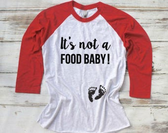 Pregnancy Announcement Shirt, Pregnancy Shirt,It's Not a Food Baby , Funny Pregnancy Shirt