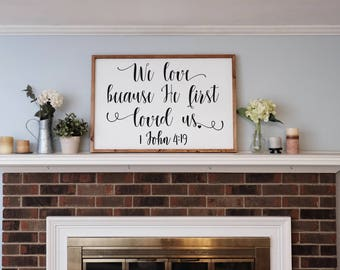 """1 John 4:19 """"We love because He first loved us"""" Large Wooden Sign 23.5 x 34.5 