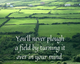 Irish Proverb Digital Art Print | You'll never plough a field by turning it over in your mind| Ireland Irish Wisdom