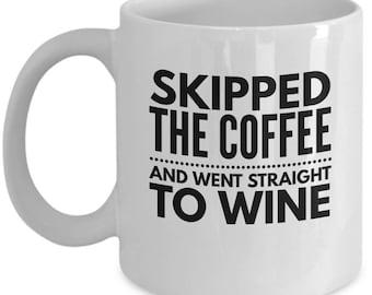 Wine Mug - Skipped The Coffee And Went Staight To Wine - 11 Oz Coffee Mug