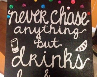 Never Chase Anything But Drinks And Dreams Canvas