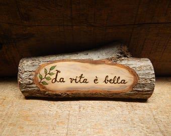 La Vita e Bella - Life is beautiful - Život je lep - Rustic Organic Natural Maple Branch Small Wooden Sign by Tanja Sova