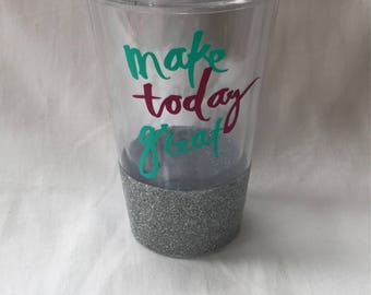 Glitter Make Today Great Tumbler