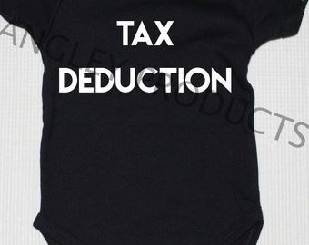 Tax Deduction Onesie Funny T Shirts Onesies, Fast Production Several Color Options chose your shirt and lettering combination