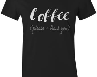 Coffee Gift - Coffee Please + Thank You - Womens Tshirt - Funny Shirt - For Coffee Lover - Gift For Her - More colors available