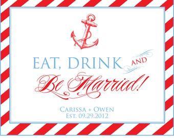 Printable Personalized Nautical Eat Drink and be Married sign  - You Choose Color - Lovely Little Party