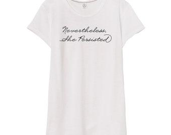 Nevertheless She Persisted Shirt | Feminist Shirt | Anti Trump Shirt | Never the Less Shirt | Women's March Shirt | Feminist Movement Shirt