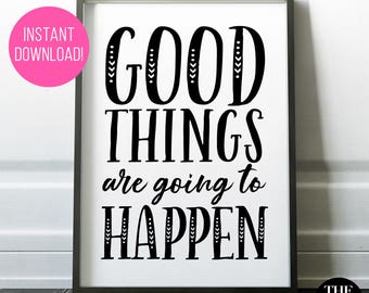 """Printable """"Good Things Are Going To Happen"""" - INSTANT DOWNLOAD! Range of Sizes."""