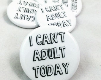 Graduation - Graduation Gift - College Gift - Funny Button - Funny Pin - Adult - Adult Today - Adulting - Adulting is Hard - Adult Gift