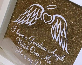 I have a guardian Angel watch over me, he is my dad