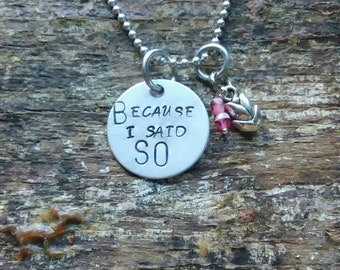 Because I Said So hand stamped pendant. Your choice of either Necklace or Keychain