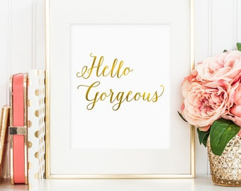 Hello Gorgeous print, Hello Gorgeous printable wall art, faux gold foil Hello Gorgeous, bedroom decor, art for home, anniversary gift (JPG)