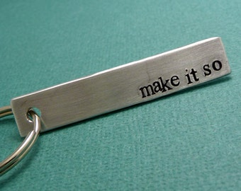 Star Trek: The Next Generation Inspired - Make It So - A Hand Stamped Aluminum Keychain