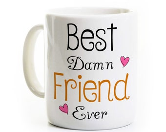 Best Friend Gift Long Distance - Coffee Mug - Best Damn Friend Ever - BFF - Valentines Friendship