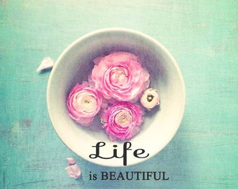 Life is Beautiful. flower photography . home decor . inspirational art print . aqua turquoise blue . pink . summer .spring . typographic art
