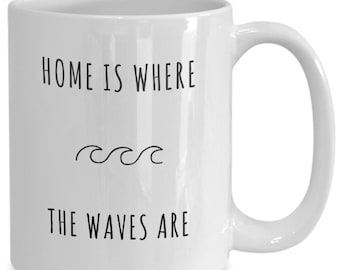 Ocean Coffee Mug - Home is Where the Waves Are - Tea Cup Surfer Gift