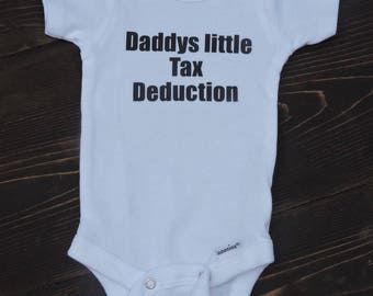 Daddys little tax deduction! Cute Funny baby bodusuit onesie creeper! Adult humor for baby boy or baby girl in all sizes!