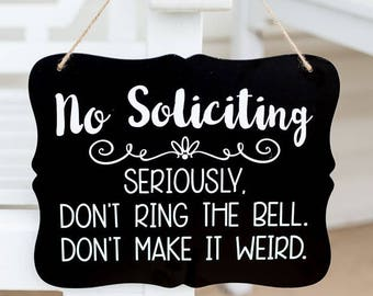 No Soliciting Seriously. Don't Ring The Bell. Don't Make it Weird.