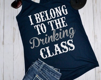 I belong to the drinking class | County music tank | Summer tee | County girl | Summer tank top | Country Festival | Country Music Tank |